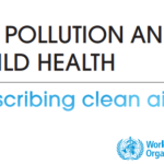 Air pollution and child health: prescribing clean air (WHO 2018)